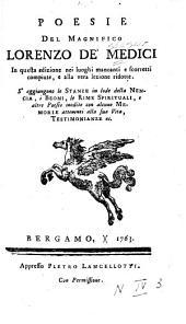 Poesie del magnifico Lorenzo De' Medici: in questa edizione nei luoghi mancanti e scorretti compiute e alla vera lizione ridotte. S' aggiungono le stanze in lode della Nencia, i Beoni, le Rime spirituali, e altre poesie inedite con alcune memorie attene