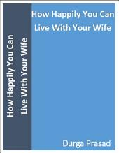 How Happily You Can Live With Your Wife