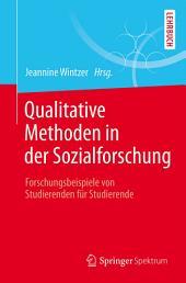 Qualitative Methoden in der Sozialforschung: Forschungsbeispiele von Studierenden für Studierende