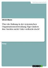 Über die Haltung in der systemischen Organisationsentwicklung. Tiger ändern ihre Streifen nicht! Oder vielleicht doch?