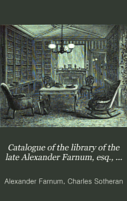 Catalogue of the Library of the Late Alexander Farnum  Esq   of Providence  Rhode Island     PDF
