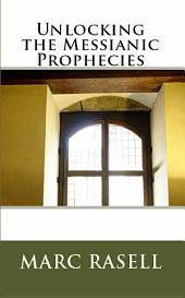 Unlocking the Messianic Prophecies