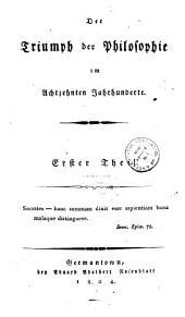 Der Triumph der Philosophie im Achtzehnten Jahrhunderte: Erster Theil, Band 1