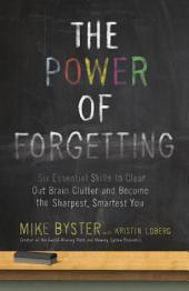 The Power of Forgetting: Six Essential Skills to Clear Out Brain Clutter and Become the Sharpest,Smartest You