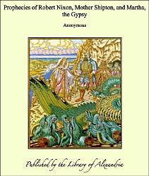 Prophecies Of Robert Nixon Mother Shipton And Martha The Gypsy Book PDF
