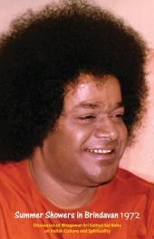 Summer Showers In Brindavan, 1972: Discourses By Bhagawan Sri Sathya Sai Baba During the Summer Course in Spirituality and Indian Culture for College Students at Brindavan, Whitefield, Bangalore