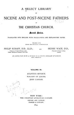 A Select Library of Nicene and Post Nicene Fathers of the Christian Church  Sulpitius Severus  Vincent of Lerins  John Cassian  1894 PDF