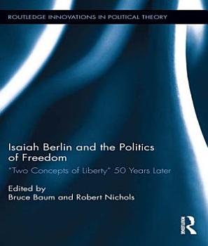 Isaiah Berlin and the Politics of Freedom PDF