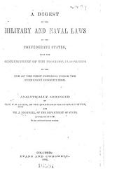 A Digest of the Military and Naval Laws of the Confederate States: From the Commencement of the Provisional Congress to the End of the First Congress Under the Permanent Constitution