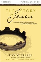 The Story of Jesus Participant's Guide: Experience the Life of Jesus as One Seamless Story