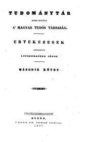 Tudománytár, közre bocsátja a Magyar tudós társaság. Értekezések szerkezteti Luczenbacher János (hung.) Uj folyam: 2. kötet
