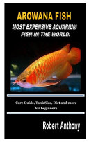 Arowana Fish Most Expensive Aquarium Fish in the World.