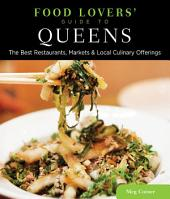 Food Lovers' Guide to® Queens: The Best Restaurants, Markets & Local Culinary Offerings