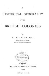 A Historical Geography of the British Colonies: Volume 1