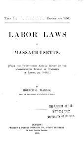 Labor Laws of Massachusetts: Part 1 From the Twenty-first Annual Report of the Massachusetts Bureau of Statistics