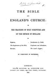The Bible and England's Church: Or, the Teaching of Holy Scripture and of the Church of England on Baptism, the Inspiration of the Bible ... By Clergymen of Southport [i.e. N. S. Jeffery, J. F. Simmons, and Others.]