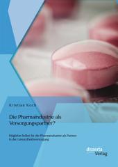 Die Pharmaindustrie als Versorgungspartner? Mögliche Rollen für die Pharmaindustrie als Partner in der Gesundheitsversorgung