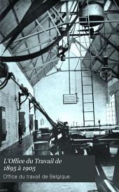 L'Office du Travail de 1895 à 1905: notice publiée à l'occasion de L'Exposition Universelle et Internationale de Liège en 1905