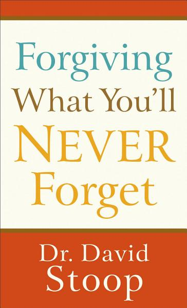 Download Forgiving What You ll Never Forget Book