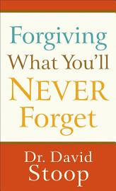 Forgiving What You Ll Never Forget