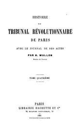 Histoire du Tribunal révolutionnaire de Paris avec le Journal de ses actes: Volume4