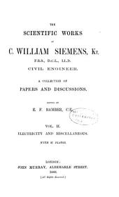 The Scientific Works of C. William Siemens ...: Electricity and miscellaneous