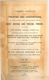 A Complete Collection of the Treaties and Conventions, and Reciprocal Regulations at Present Subsisting Between Great Britain and Foreign Powers ...: So Far as They Relate to Commerce and Navigation, the Slave Trade, Post-office Communications, Copyright, Etc. and to the Privileges and Interests of the Subjects of the High Contracting Parties, Volume 19