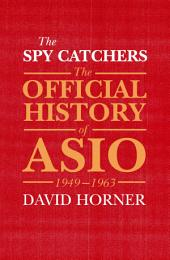 The Spy Catchers: The Official History of ASIO, 1949-1963