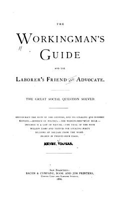 The Workingman s Guide and the Laborer s Friend and Advocate PDF