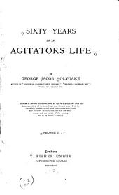 Sixty Years of an Agitator's Life: Volume 1