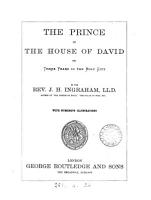The prince of the house of David  or  Three years in the Holy city  ed   or rather written  by J H  Ingraham  by J H  Ingraham PDF