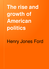The Rise and Growth of American Politics: A Sketch of Constitutional Development