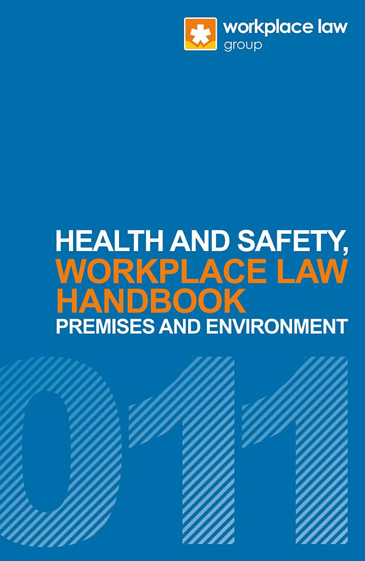 Workplace Law Handbook 2011 - Health and Safety, Premises and Environment Handbook