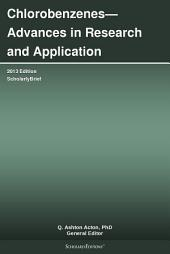 Chlorobenzenes—Advances in Research and Application: 2013 Edition: ScholarlyBrief