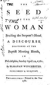 The Seed of the Woman Bruising the Serpent's Head. A Discourse [on Gen. Iii. 15], Etc. [With a Collection of Scripture Passages in Favour of the Doctrine of Universal Redemption, and an Answer to the Objections Against that Doctrine.]