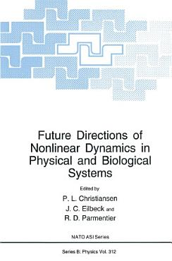 Future Directions of Nonlinear Dynamics in Physical and Biological Systems PDF