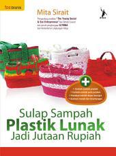 Sulap Sampah Plastik Lunak jadi Jutaan Rupiah
