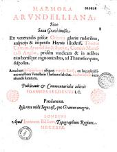 Marmora Arundelliana sive Saxa Graece incisa Ex venerandis priscae Orientis gloriae ruderibus ...