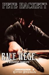 Raue Wege - 9 Western Romane: 1079 Taschenbuchseiten Cassiopeiapress Spannung/ Edition Bärenklau