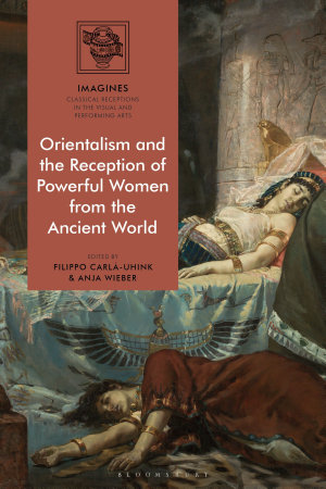Orientalism and the Reception of Powerful Women from the Ancient World PDF