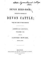 Davy's Devon Herd Books: Containing the Names of the Breeders, the Ages, and Pedigrees of the Devon Cattle, with the Prizes They Have Gained, Volume 3