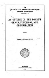 An Outline of the Board's Origin, Functions, and Organization: Compiled as of November 10, 1918