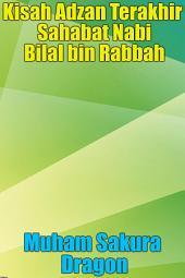 Kisah Adzan Terakhir Sahabat Nabi Bilal bin Rabbah