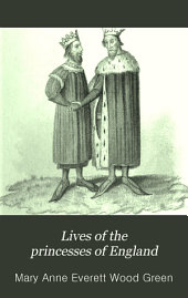 Lives of the princesses of England: from the Norman conquest, Volume 3