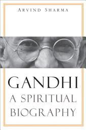 Gandhi: A Spiritual Biography