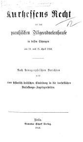 Kurhessens Recht vor dem preussischen Abgeordnetenhause in dessen Sitzungen am 20 und 21 April 1860 ... nebst einer historisch-kritischen Einleitung in die Kurhessischen Verfassungs-Angelegenheiten