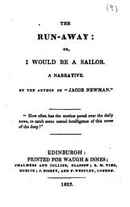 The Run away  Or  I Would be a Sailor  A Narrative  By the Author of    Jacob Newman    Book