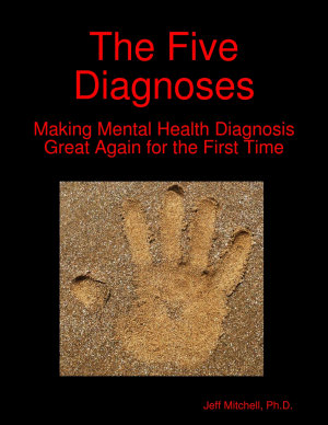 The Five Diagnoses  Making Mental Health Diagnosis Great Again for the First Time