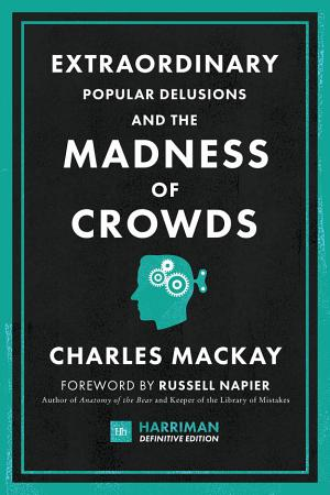 EXTRAORDINARY POPULAR DELUSIONS AND THE MADNESS OF CROWDS  HARRIMAN DEFINITIVE EDITION  PDF