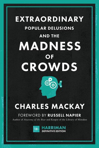 EXTRAORDINARY POPULAR DELUSIONS AND THE MADNESS OF CROWDS  HARRIMAN DEFINITIVE EDITION